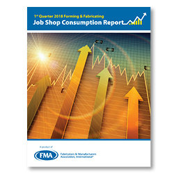 Forming & Fabricating Job Shop Consumption Report 1st Qtr. 2018